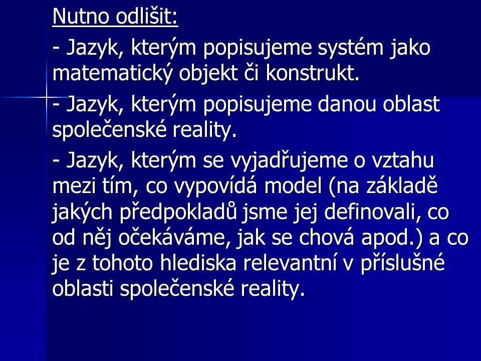 Nutno odlišit: - Jazyk, kterým popisujeme systém jako matematický objekt či konstrukt.