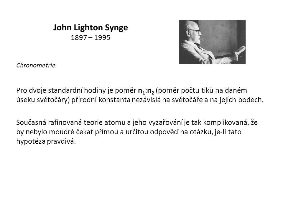 John Lighton Synge 1897 – 1995 Pro dvoje standardní hodiny je poměr n 1 :n 2 (poměr počtu tiků na daném úseku světočáry) přírodní konstanta nezávislá