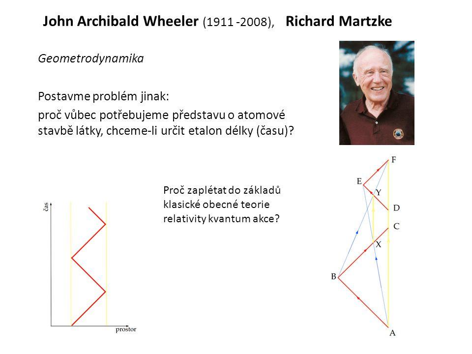 John Archibald Wheeler (1911 -2008), Richard Martzke Geometrodynamika Postavme problém jinak: proč vůbec potřebujeme představu o atomové stavbě látky,