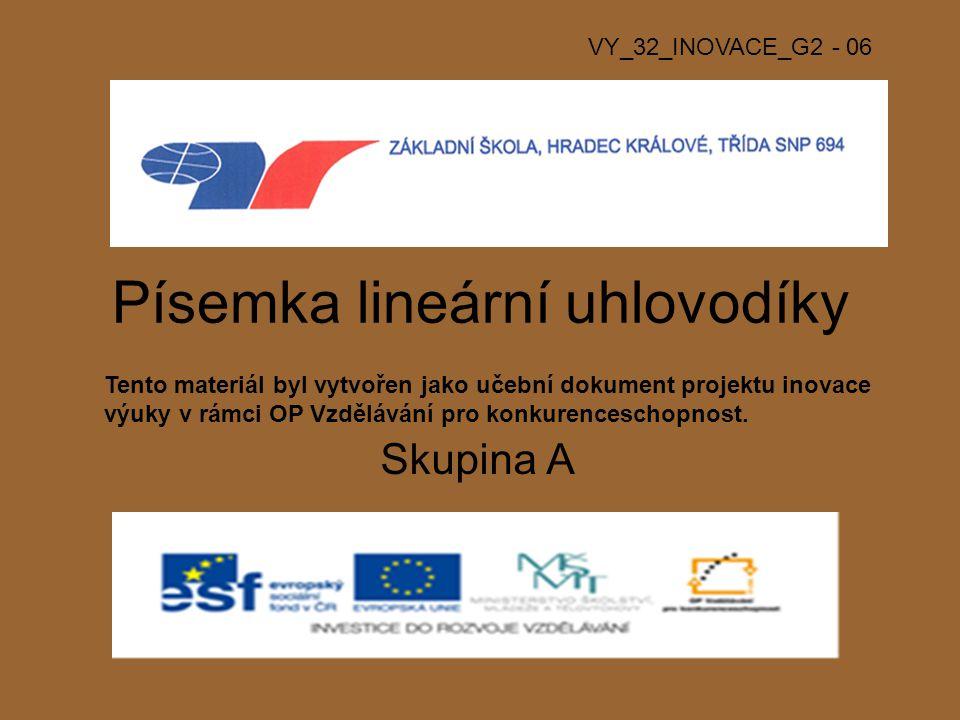 Písemka lineární uhlovodíky Skupina A VY_32_INOVACE_G2 - 06 Tento materiál byl vytvořen jako učební dokument projektu inovace výuky v rámci OP Vzdělávání pro konkurenceschopnost.