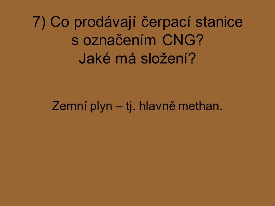 7) Co prodávají čerpací stanice s označením CNG? Jaké má složení? Zemní plyn – tj. hlavně methan.