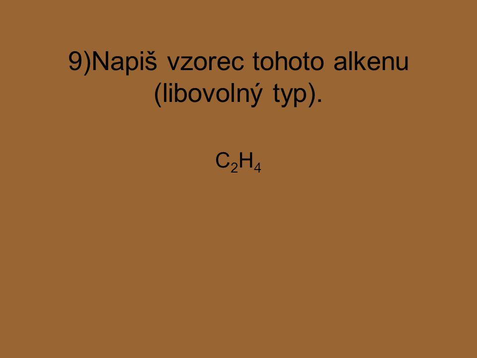 9)Napiš vzorec tohoto alkenu (libovolný typ). C2H4C2H4