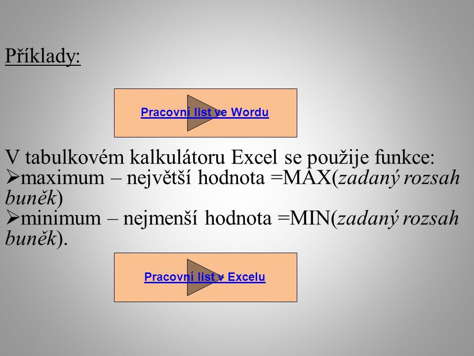Příklady: V tabulkovém kalkulátoru Excel se použije funkce:  maximum – největší hodnota =MAX(zadaný rozsah buněk)  minimum – nejmenší hodnota =MIN(zadaný rozsah buněk).