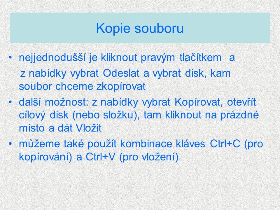nejjednodušší je kliknout pravým tlačítkem a z nabídky vybrat Odeslat a vybrat disk, kam soubor chceme zkopírovat další možnost: z nabídky vybrat Kopírovat, otevřít cílový disk (nebo složku), tam kliknout na prázdné místo a dát Vložit můžeme také použít kombinace kláves Ctrl+C (pro kopírování) a Ctrl+V (pro vložení) Kopie souboru