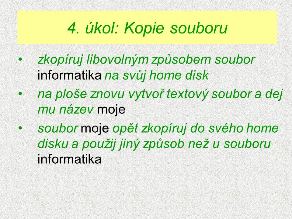 zkopíruj libovolným způsobem soubor informatika na svůj home disk na ploše znovu vytvoř textový soubor a dej mu název moje soubor moje opět zkopíruj do svého home disku a použij jiný způsob než u souboru informatika 4.