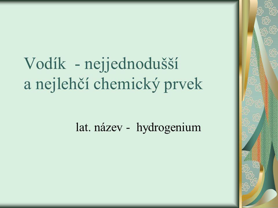 Vodík - nejjednodušší a nejlehčí chemický prvek lat. název - hydrogenium