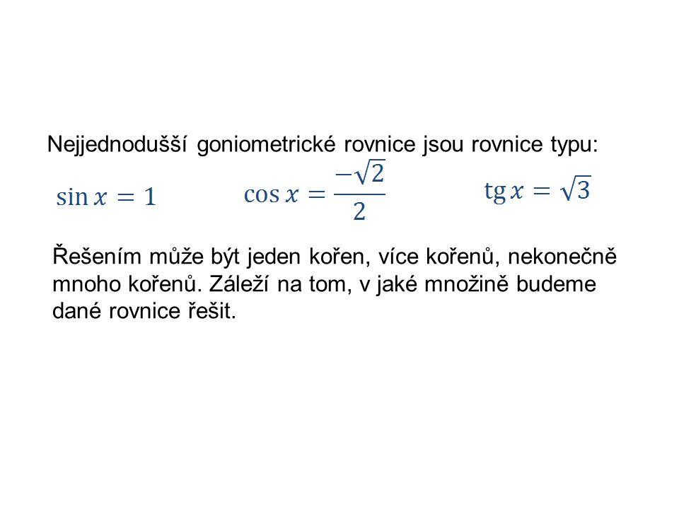 Nejjednodušší goniometrické rovnice jsou rovnice typu: Řešením může být jeden kořen, více kořenů, nekonečně mnoho kořenů.
