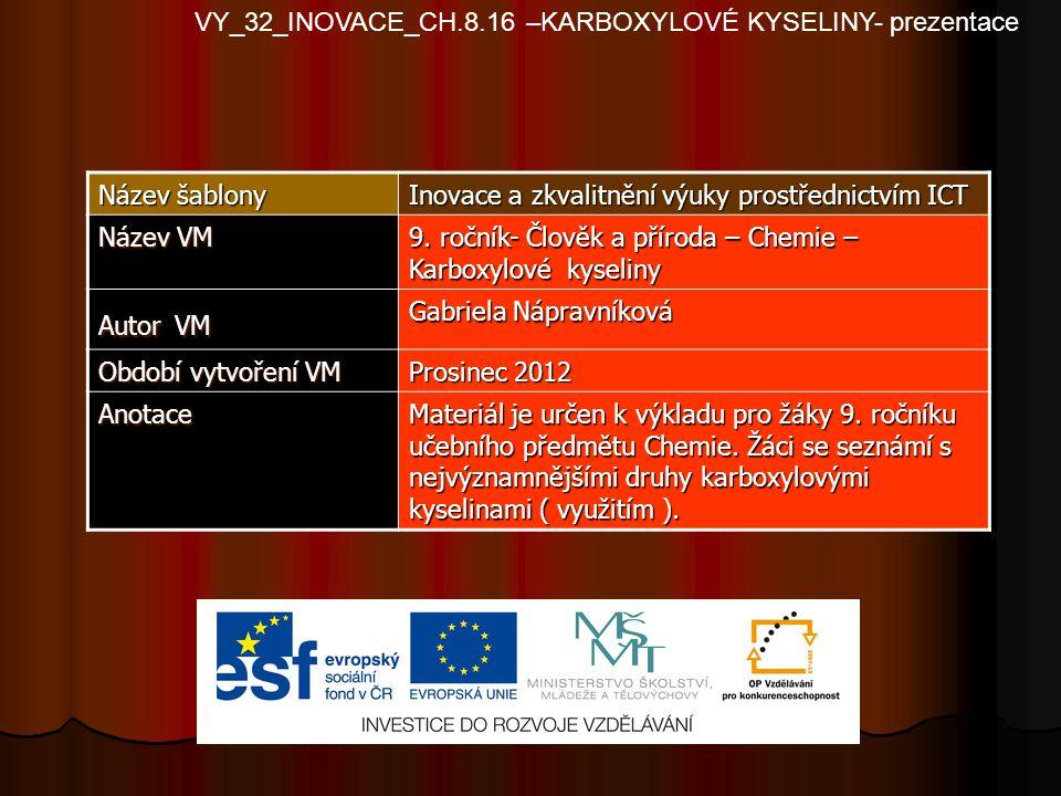 VY_32_INOVACE_CH.8.16 –KARBOXYLOVÉ KYSELINY- prezentace Název šablony Inovace a zkvalitnění výuky prostřednictvím ICT Název VM 9. ročník- Člověk a pří