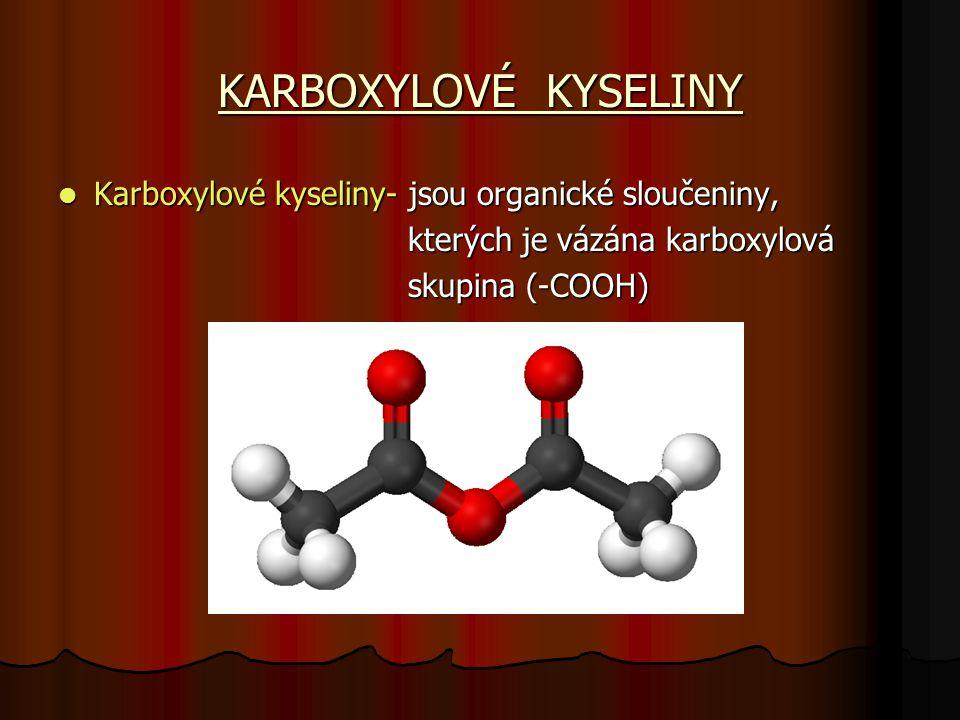 KARBOXYLOVÉ KYSELINY Karboxylové kyseliny- jsou organické sloučeniny, Karboxylové kyseliny- jsou organické sloučeniny, kterých je vázána karboxylová kterých je vázána karboxylová skupina (-COOH) skupina (-COOH)