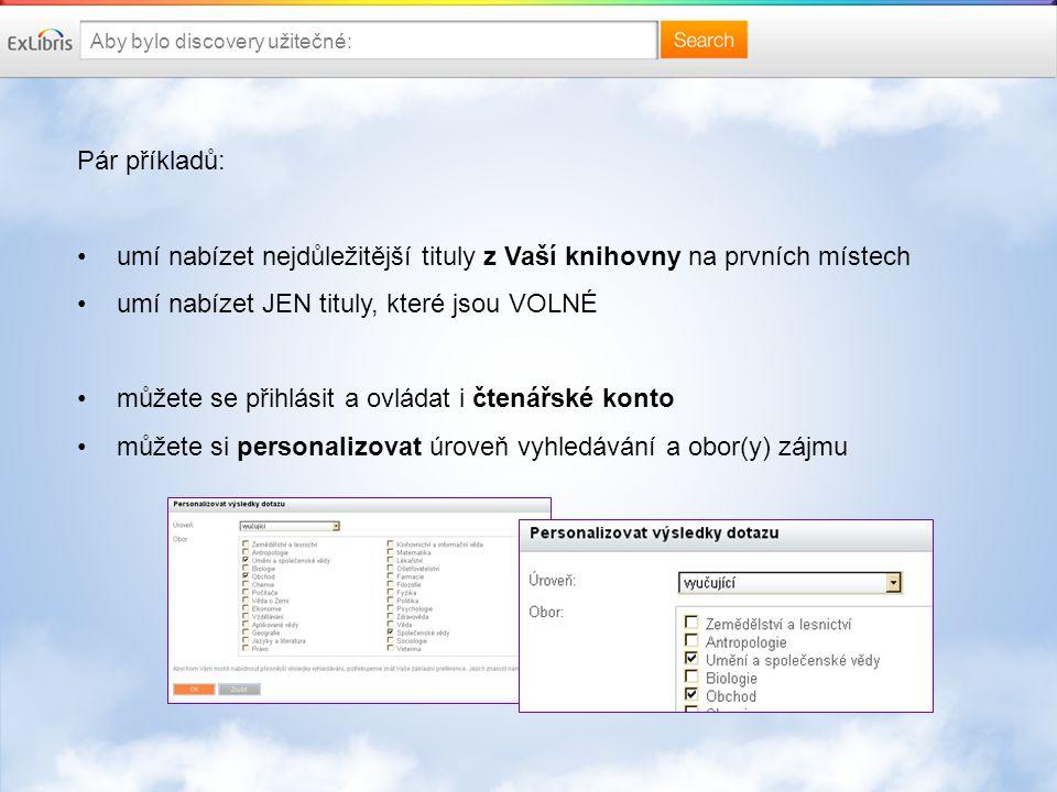 """Aby bylo discovery příjemné: Pár příkladů: najdete jej rovnou z webu nemusíte se přihlásit / nemusíte se hlásit opakovaně (""""shibboleth ) dostupné kdekoliv a kdykoliv design podle potřeby a jedinečný pro Vaši knihovnu (viz kvíz) kontextové našeptávání"""