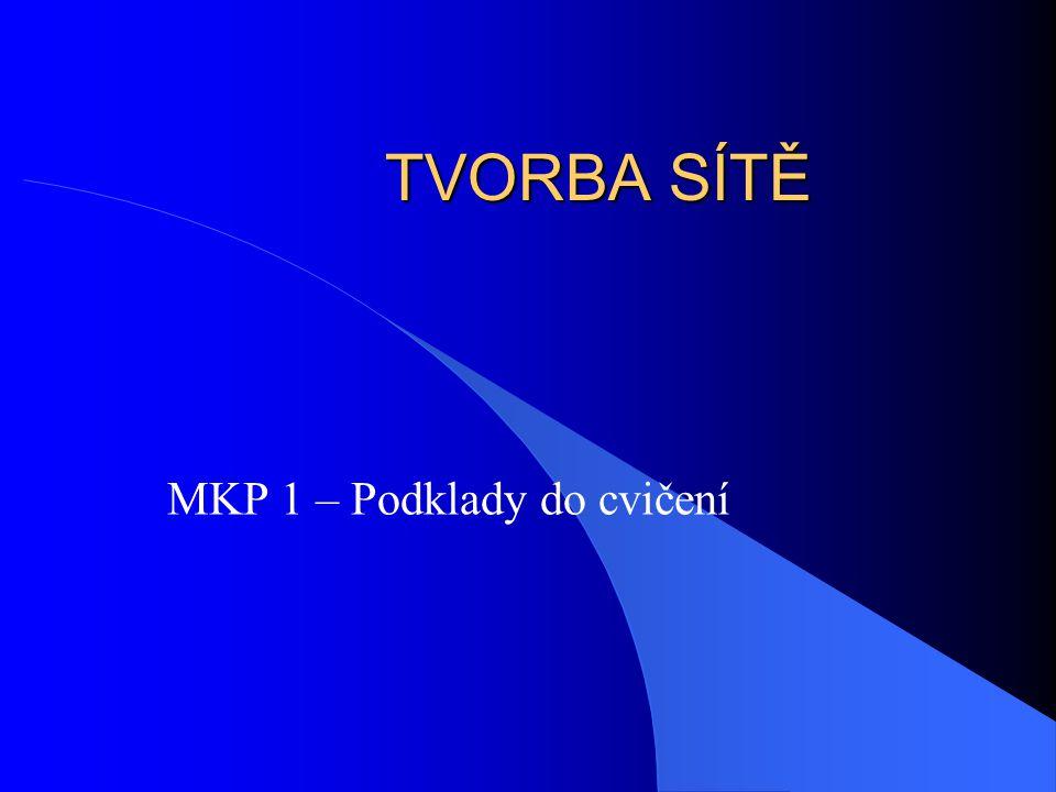 TVORBA SÍTĚ MKP 1 – Podklady do cvičení