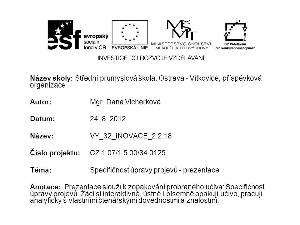 Název školy: Střední průmyslová škola, Ostrava - Vítkovice, příspěvková organizace Autor: Mgr. Dana Vicherková Datum: 24. 8. 2012 Název: VY_32_INOVACE
