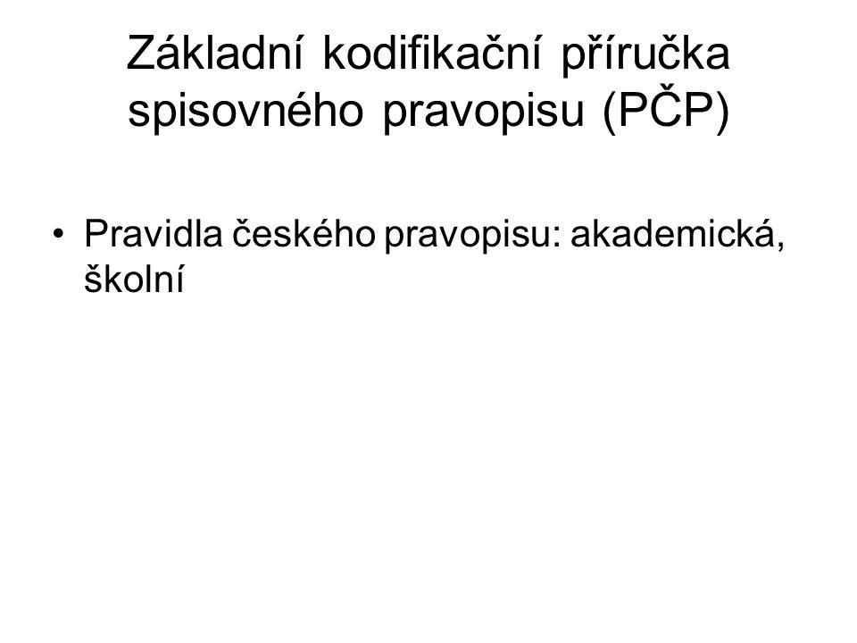 Základní kodifikační příručka spisovného pravopisu (PČP) Pravidla českého pravopisu: akademická, školní