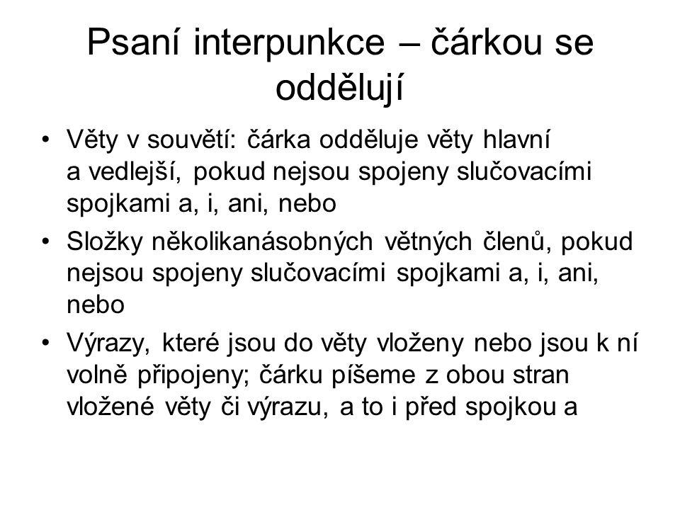 Psaní interpunkce – čárkou se oddělují Věty v souvětí: čárka odděluje věty hlavní a vedlejší, pokud nejsou spojeny slučovacími spojkami a, i, ani, neb