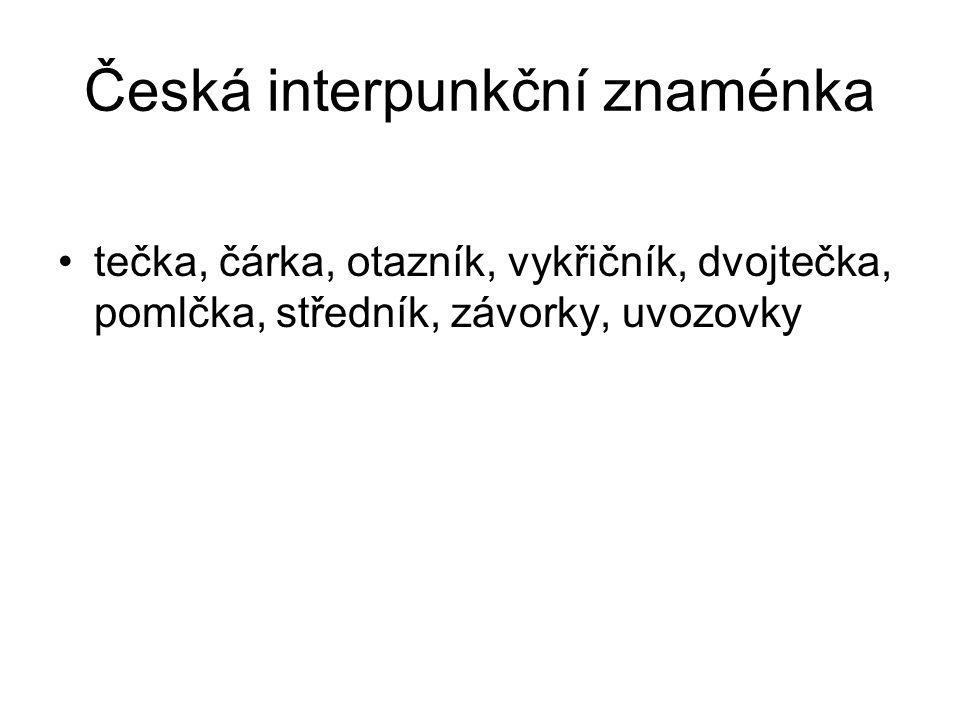 Česká interpunkční znaménka tečka, čárka, otazník, vykřičník, dvojtečka, pomlčka, středník, závorky, uvozovky