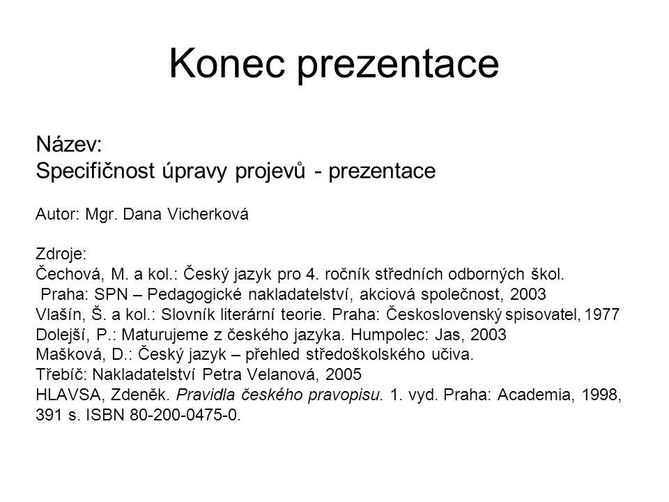 Konec prezentace Název: Specifičnost úpravy projevů - prezentace Autor: Mgr.