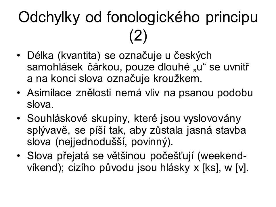 """Odchylky od fonologického principu (2) Délka (kvantita) se označuje u českých samohlásek čárkou, pouze dlouhé """"u se uvnitř a na konci slova označuje kroužkem."""