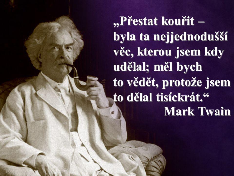 """""""Přestat kouřit – byla ta nejjednodušší věc, kterou jsem kdy udělal; měl bych to vědět, protože jsem to dělal tisíckrát. Mark Twain"""