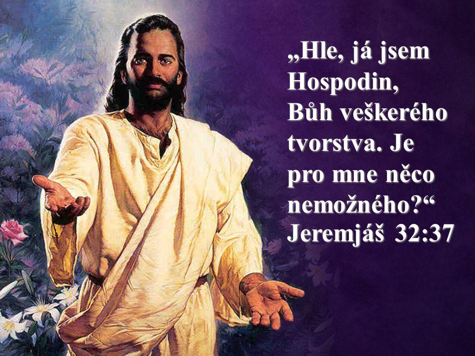 """""""Hle, já jsem Hospodin, Bůh veškerého tvorstva. Je pro mne něco nemožného? Jeremjáš 32:37"""