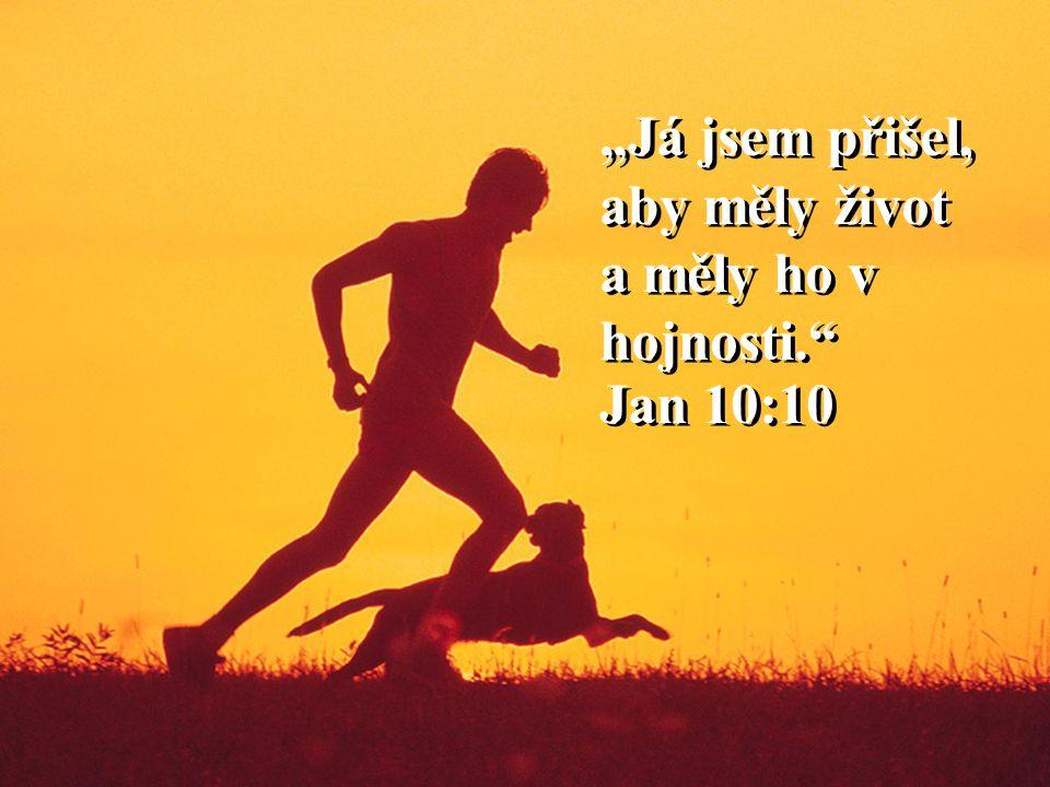 """""""Já jsem přišel, aby měly život a měly ho v hojnosti. Jan 10:10"""