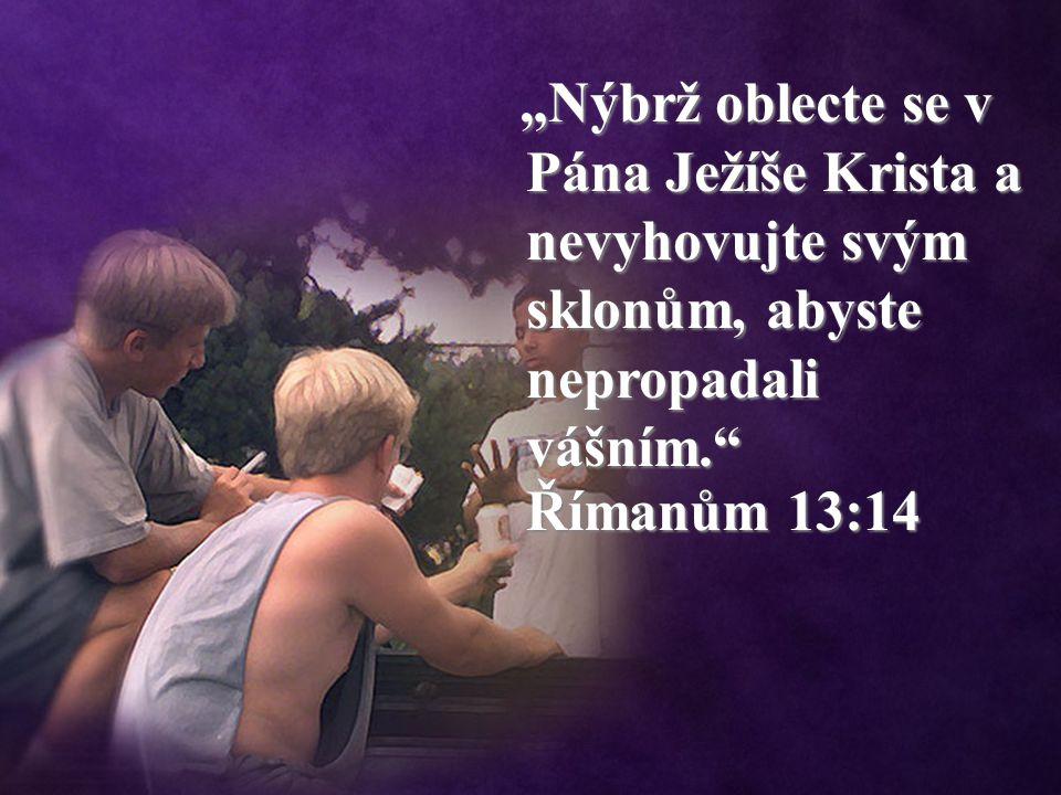 """""""Nýbrž oblecte se v Pána Ježíše Krista a nevyhovujte svým sklonům, abyste nepropadali vášním. Římanům 13:14 """"Nýbrž oblecte se v Pána Ježíše Krista a nevyhovujte svým sklonům, abyste nepropadali vášním. Římanům 13:14"""