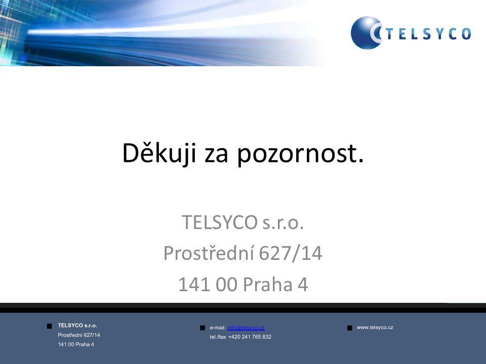 Děkuji za pozornost. TELSYCO s.r.o. Prostřední 627/14 141 00 Praha 4