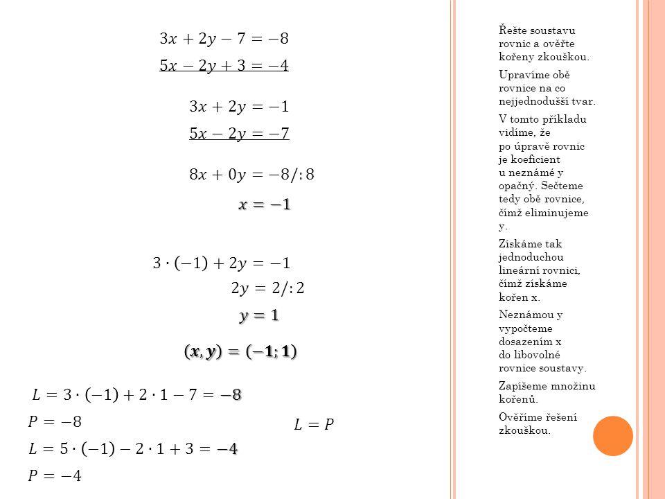 Řešte soustavu rovnic a ověřte kořeny zkouškou.Upravíme obě rovnice na co nejjednodušší tvar.