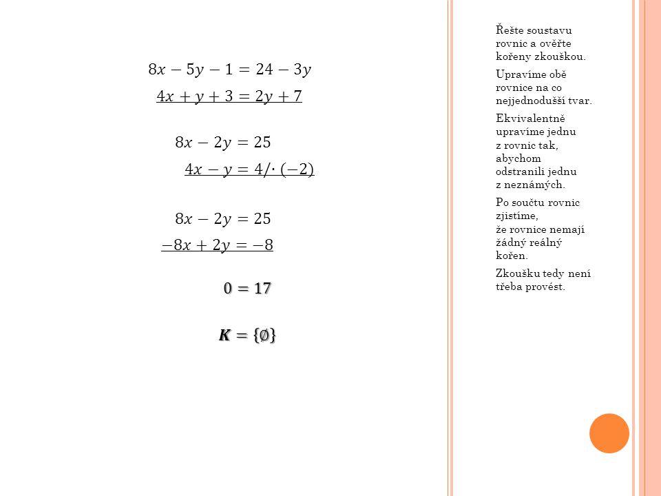Řešte soustavu rovnic a ověřte kořeny zkouškou. Upravíme obě rovnice na co nejjednodušší tvar.