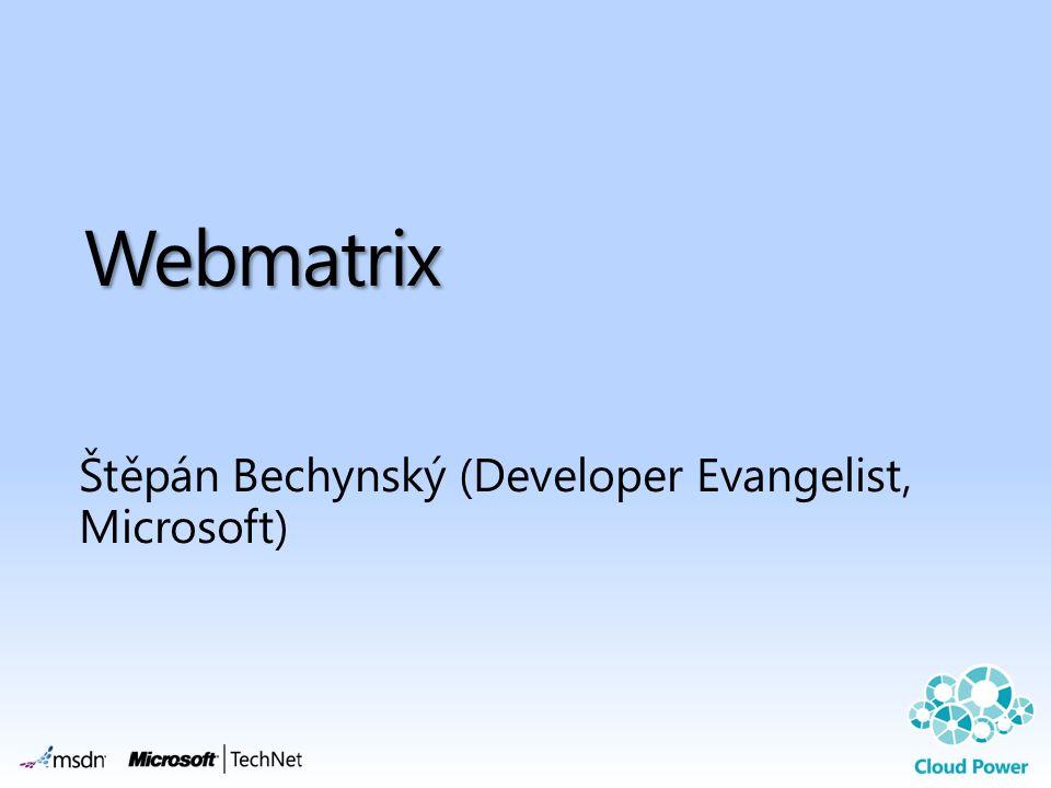 Webmatrix Štěpán Bechynský (Developer Evangelist, Microsoft)