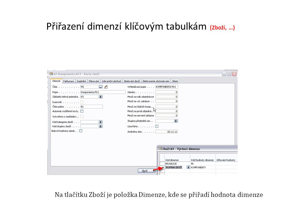 Přiřazení dimenzí klíčovým tabulkám (Zboží, …) Na tlačítku Zboží je položka Dimenze, kde se přiřadí hodnota dimenze