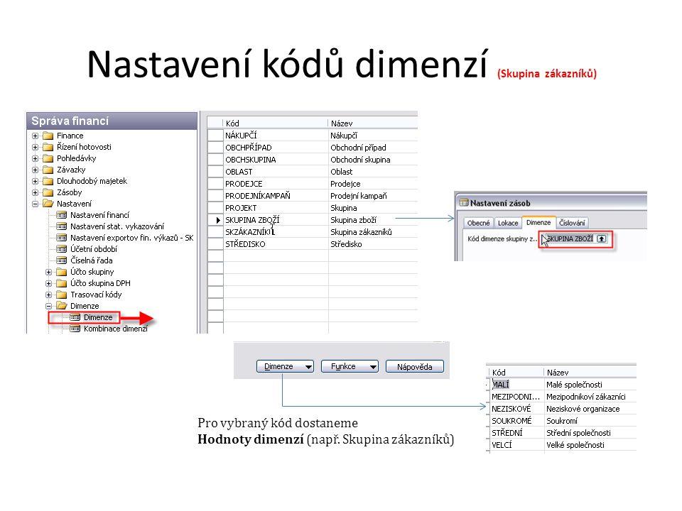 Nastavení kódů dimenzí (Skupina zákazníků) Pro vybraný kód dostaneme Hodnoty dimenzí (např. Skupina zákazníků)