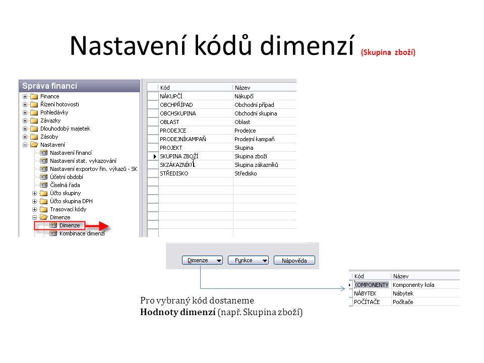 Nastavení kódů dimenzí (Skupina zboží) Pro vybraný kód dostaneme Hodnoty dimenzí (např. Skupina zboží)