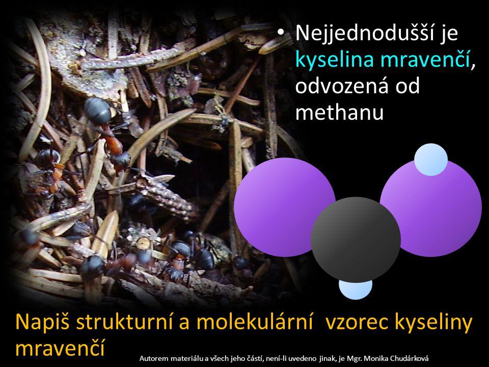 Nejjednodušší je kyselina mravenčí, odvozená od methanu Autorem materiálu a všech jeho částí, není-li uvedeno jinak, je Mgr.