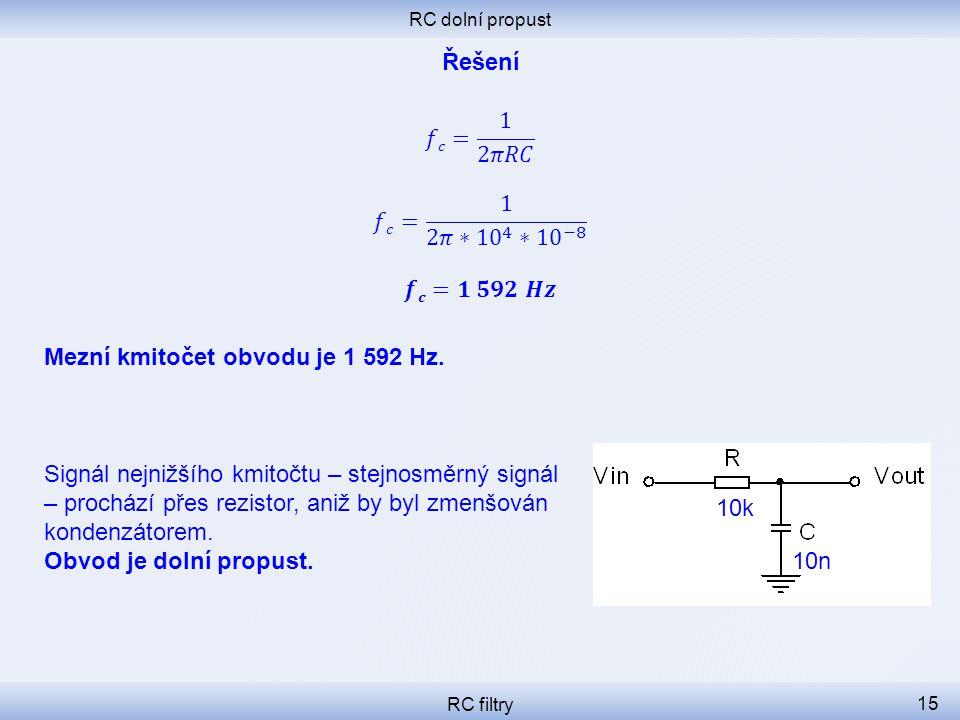 RC dolní propust RC filtry 15 10k 10n Mezní kmitočet obvodu je 1 592 Hz. Signál nejnižšího kmitočtu – stejnosměrný signál – prochází přes rezistor, an
