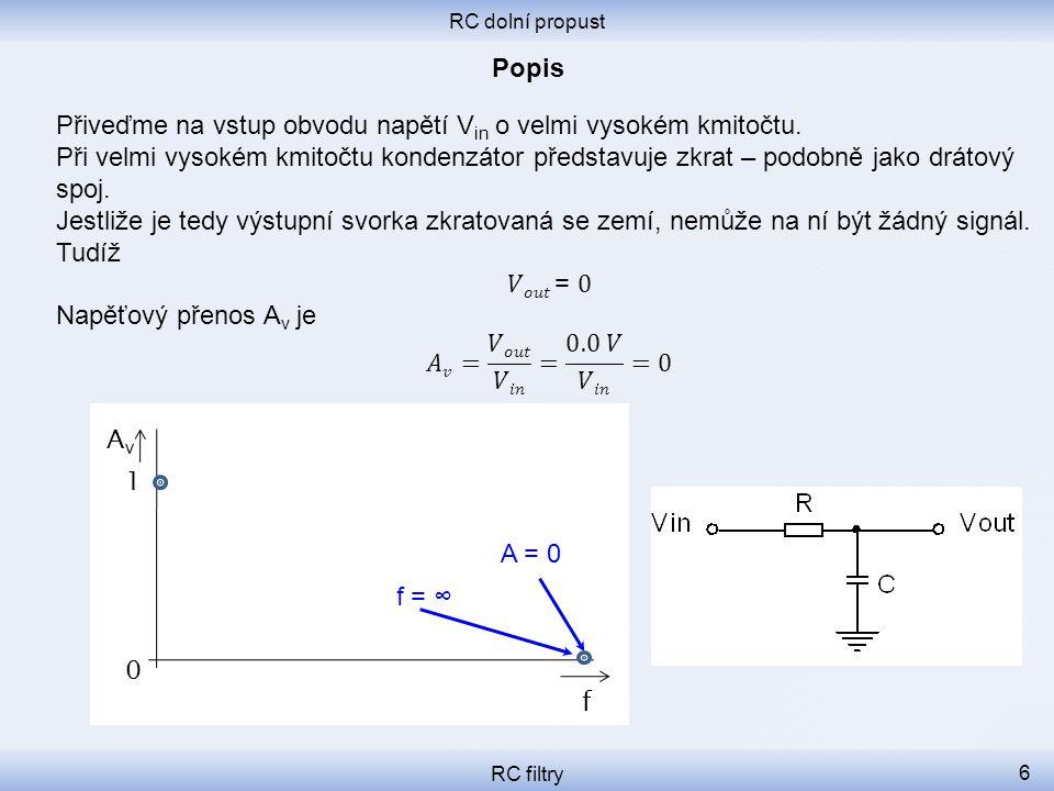 RC dolní propust RC filtry 7 A máme druhý bod kmitočtové charakteristiky: Při nekonečném kmitočtu je napěťový přenos A v roven nule.