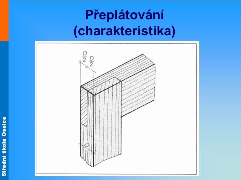 Střední škola Oselce Přeplátování (charakteristika) Přeplátování na pokos má pouze poloviční plochu pro lepení a je méně soudržné.