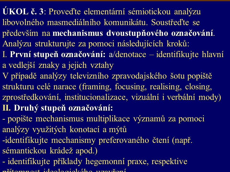 ÚKOL č. 3: Proveďte elementární sémiotickou analýzu libovolného masmediálního komunikátu. Soustřeďte se především na mechanismus dvoustupňového označo