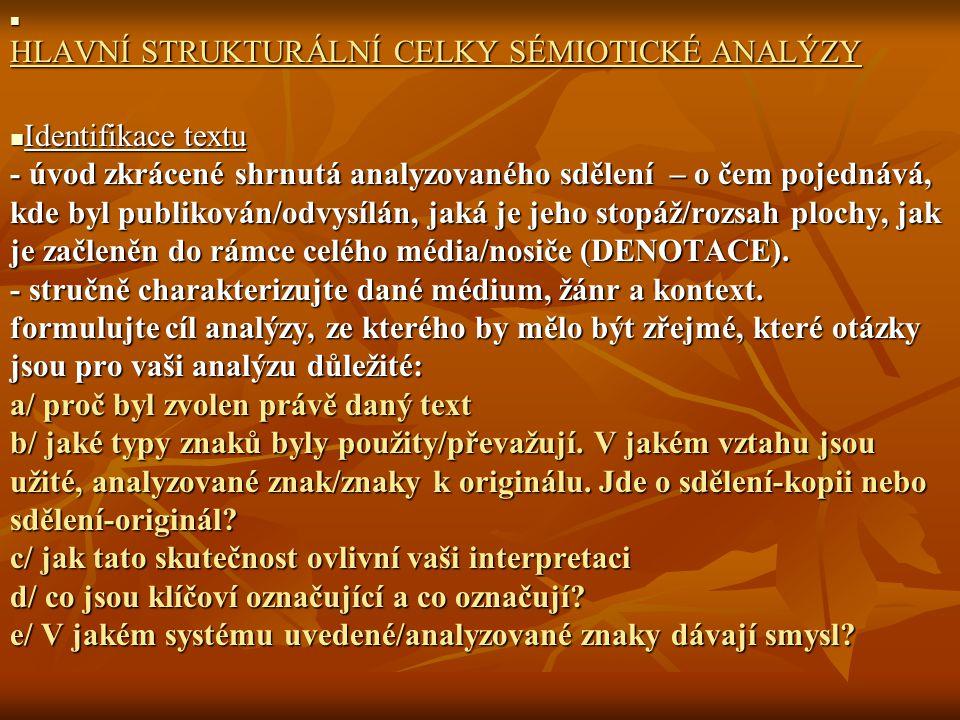HLAVNÍ STRUKTURÁLNÍ CELKY SÉMIOTICKÉ ANALÝZY HLAVNÍ STRUKTURÁLNÍ CELKY SÉMIOTICKÉ ANALÝZY Identifikace textu - úvod zkrácené shrnutá analyzovaného sdě