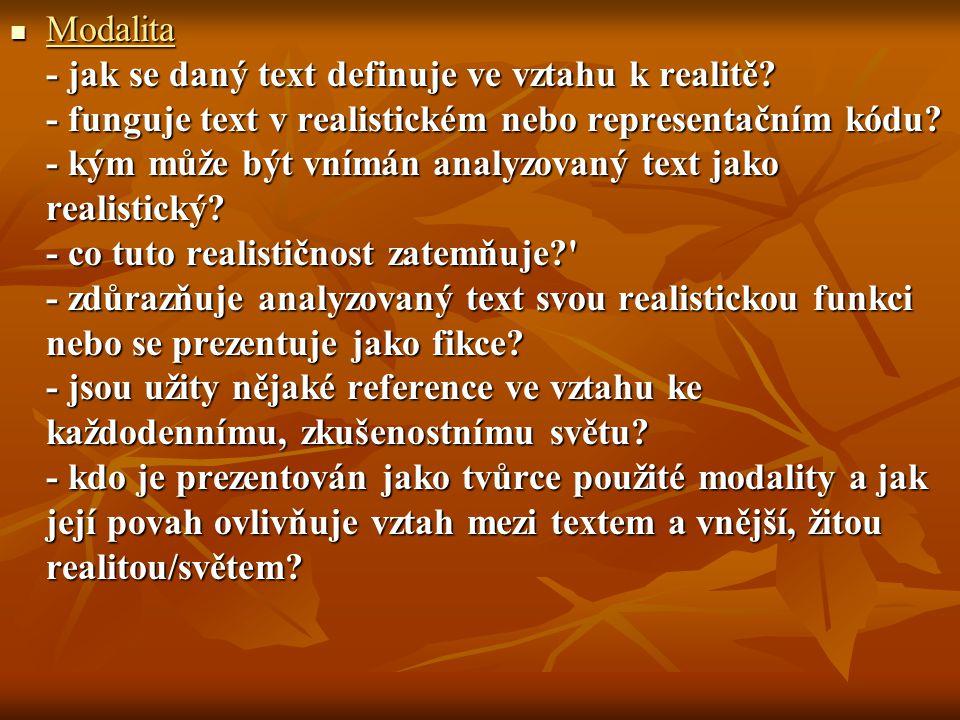Modalita - jak se daný text definuje ve vztahu k realitě? - funguje text v realistickém nebo representačním kódu? - kým může být vnímán analyzovaný te