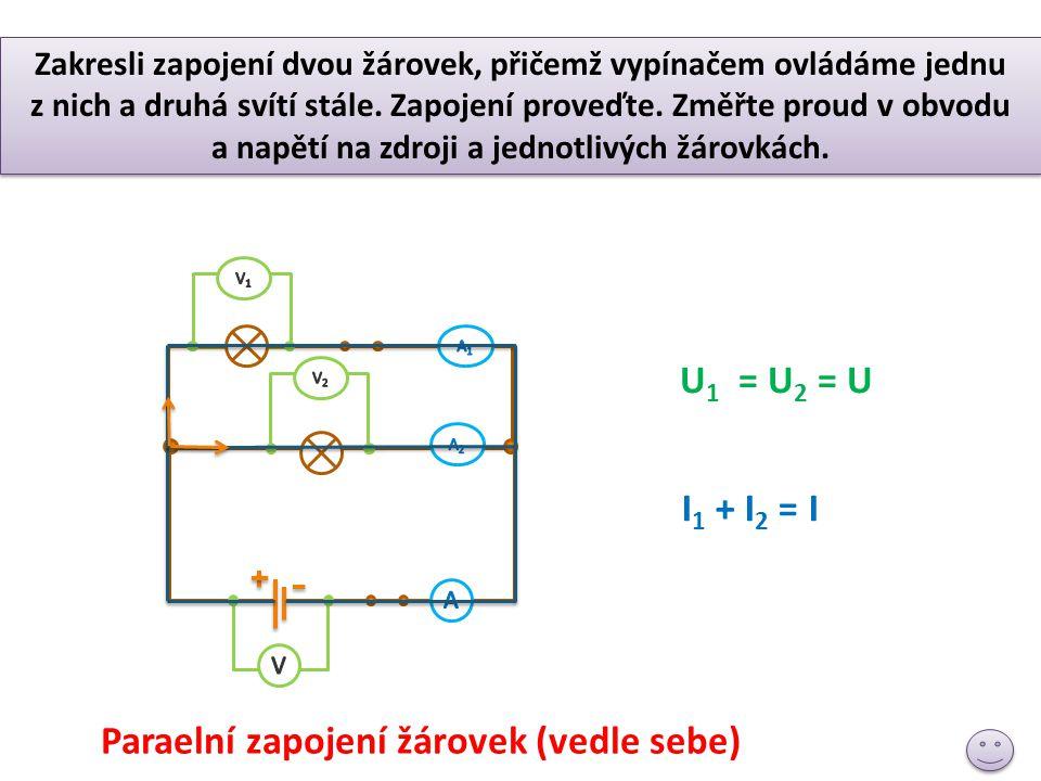 Paraelní zapojení žárovek (vedle sebe) U 1 = U 2 = U Zakresli zapojení dvou žárovek, přičemž vypínačem ovládáme jednu z nich a druhá svítí stále.