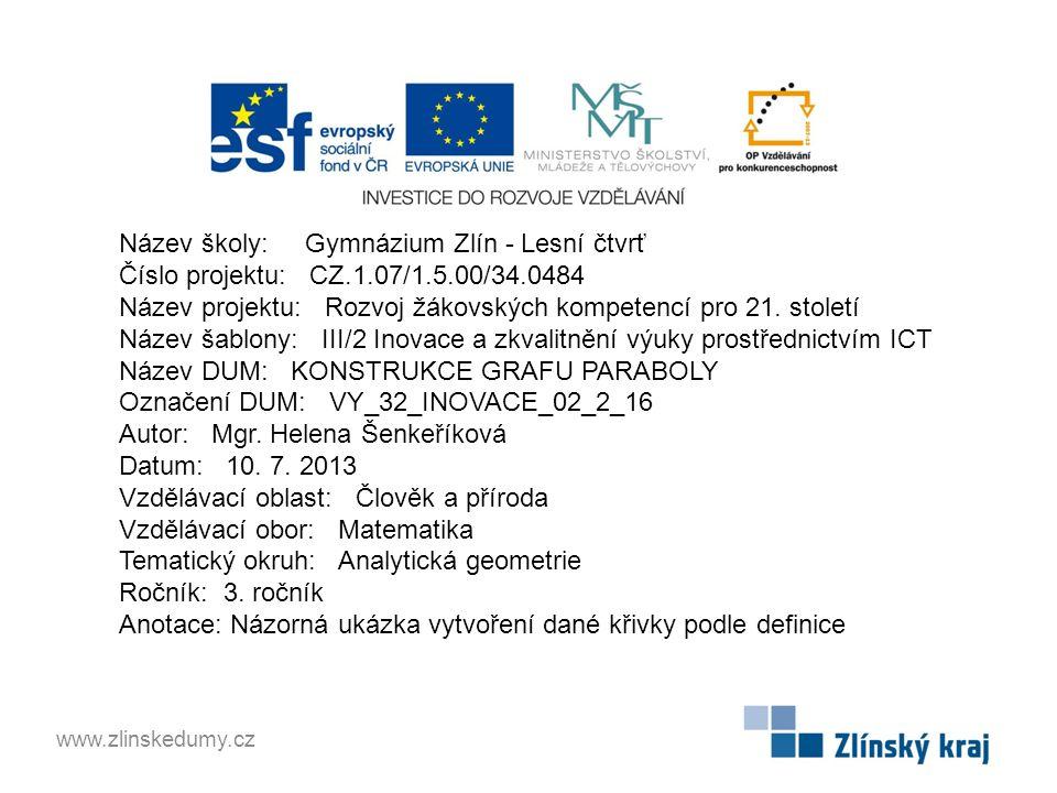 Název školy: Gymnázium Zlín - Lesní čtvrť Číslo projektu: CZ.1.07/1.5.00/34.0484 Název projektu: Rozvoj žákovských kompetencí pro 21. století Název ša