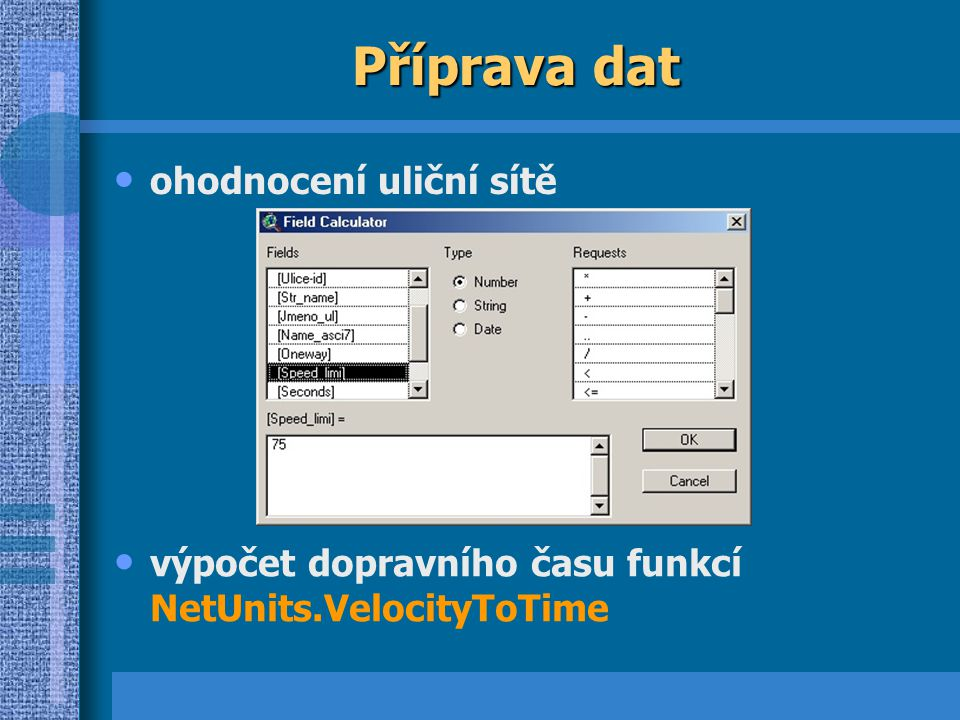 Příprava dat ohodnocení uliční sítě výpočet dopravního času funkcí NetUnits.VelocityToTime