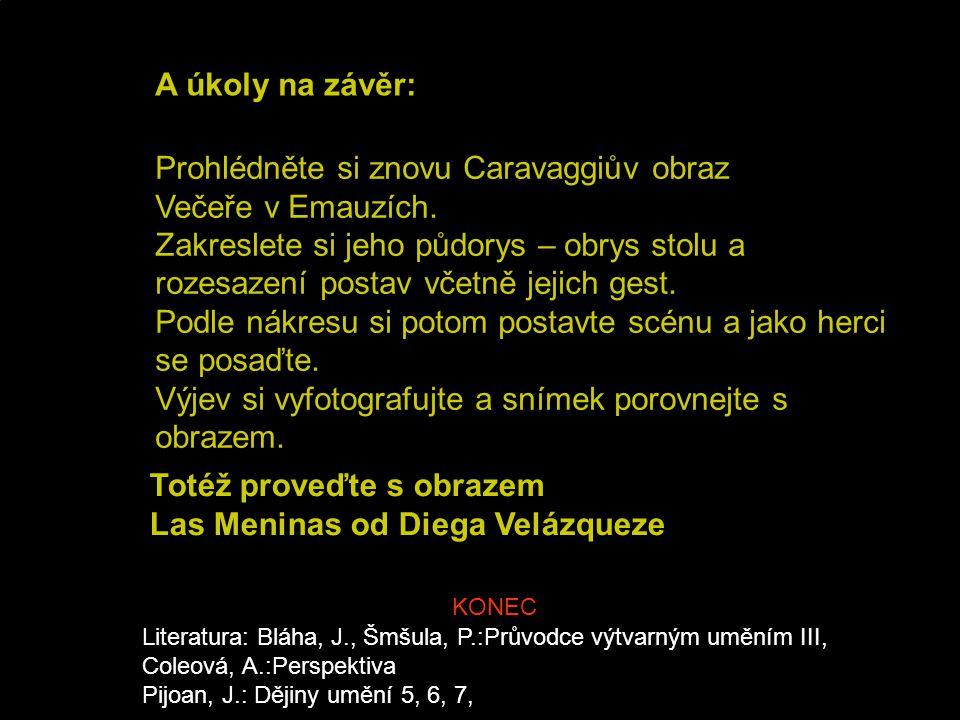 A úkoly na závěr: Prohlédněte si znovu Caravaggiův obraz Večeře v Emauzích. Zakreslete si jeho půdorys – obrys stolu a rozesazení postav včetně jejich