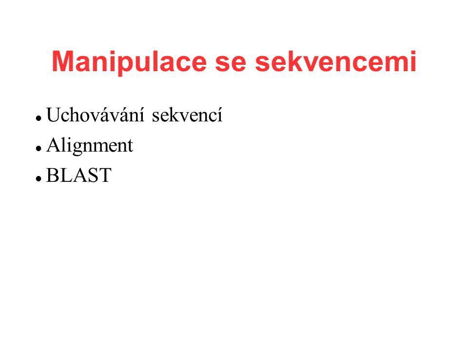 Manipulace se sekvencemi Uchovávání sekvencí Alignment BLAST