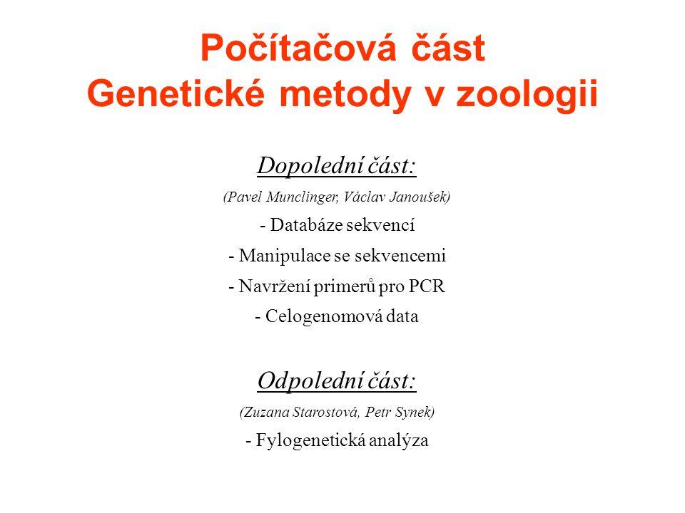 Počítačová část Genetické metody v zoologii Dopolední část: (Pavel Munclinger, Václav Janoušek) - Databáze sekvencí - Manipulace se sekvencemi - Navržení primerů pro PCR - Celogenomová data Odpolední část: (Zuzana Starostová, Petr Synek) - Fylogenetická analýza