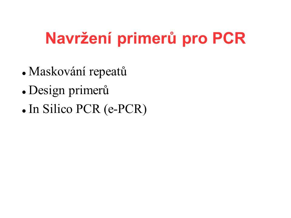 Navržení primerů pro PCR Maskování repeatů Design primerů In Silico PCR (e-PCR)