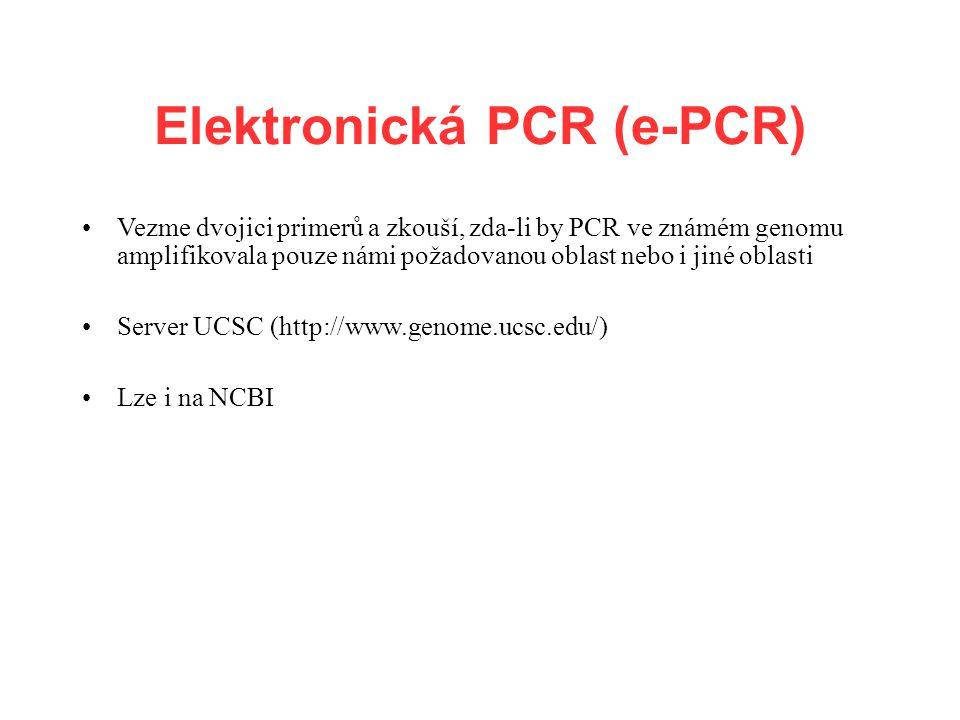 Elektronická PCR (e-PCR) Vezme dvojici primerů a zkouší, zda-li by PCR ve známém genomu amplifikovala pouze námi požadovanou oblast nebo i jiné oblasti Server UCSC (http://www.genome.ucsc.edu/) Lze i na NCBI