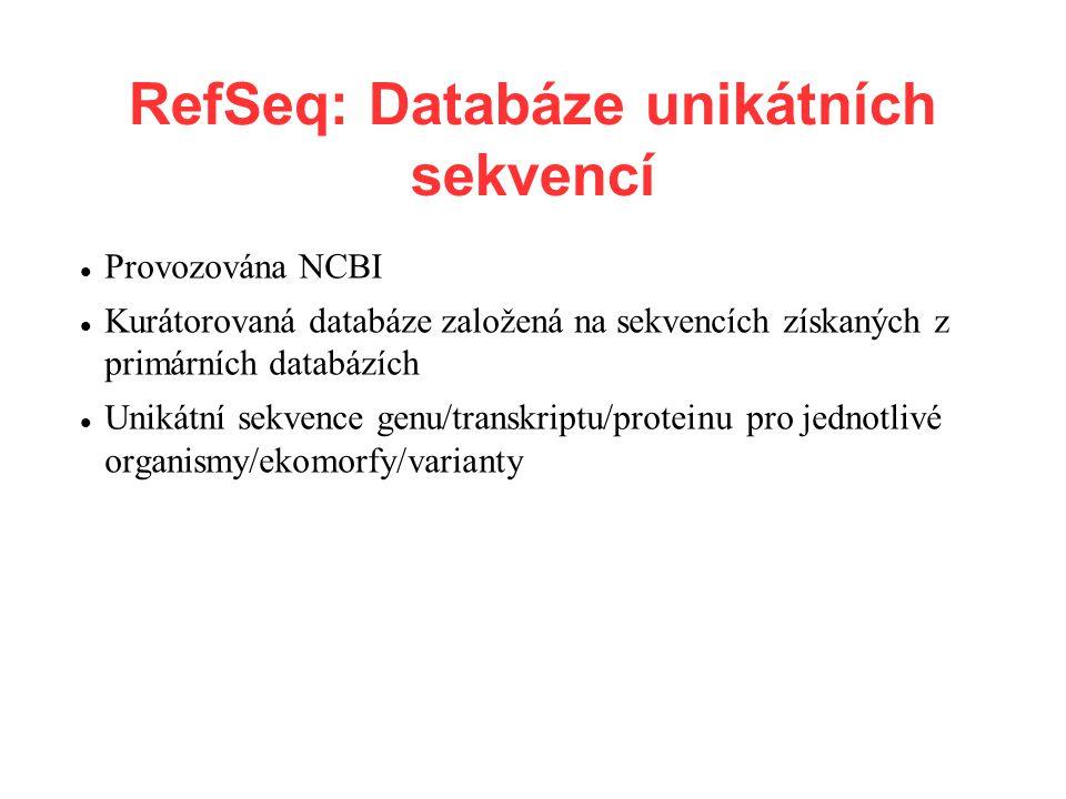 RefSeq: Databáze unikátních sekvencí Provozována NCBI Kurátorovaná databáze založená na sekvencích získaných z primárních databázích Unikátní sekvence genu/transkriptu/proteinu pro jednotlivé organismy/ekomorfy/varianty