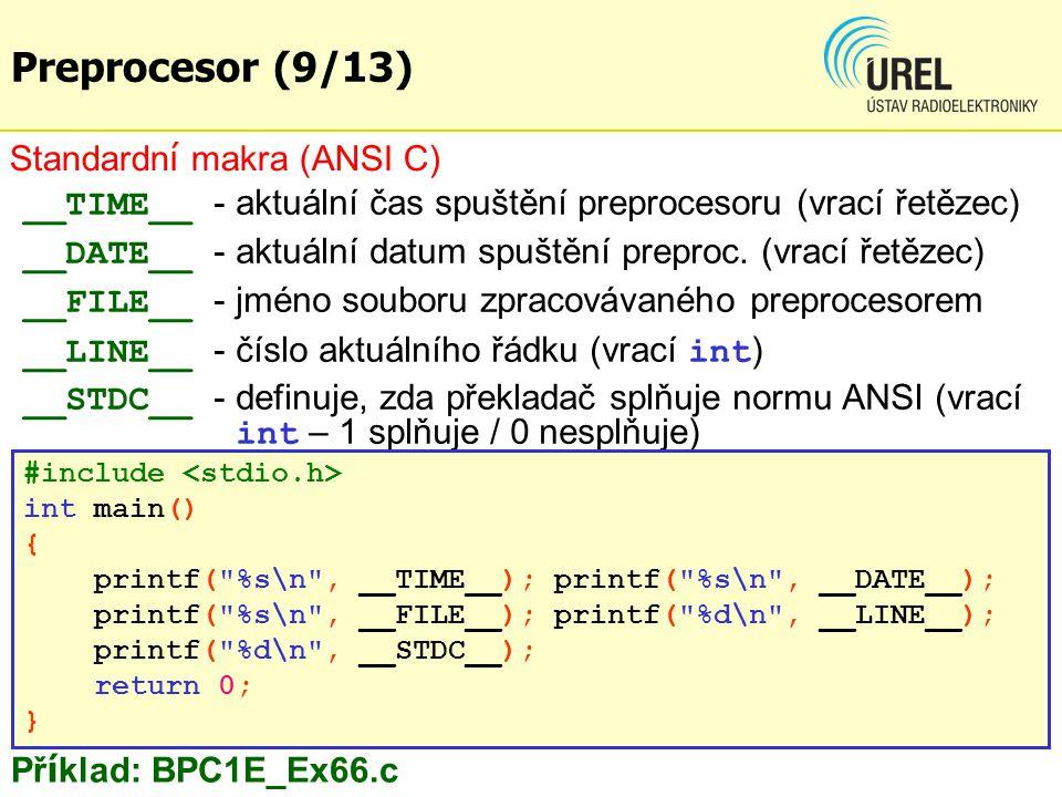 Standardn í makra (ANSI C) __TIME__ - aktuální čas spuštění preprocesoru (vrací řetězec) __DATE__ - aktuální datum spuštění preproc.