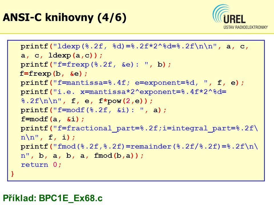 printf( ldexp(%.2f, %d)=%.2f*2^%d=%.2f\n\n , a, c, a, c, ldexp(a,c)); printf( f=frexp(%.2f, &e): , b); f=frexp(b, &e); printf( f=mantissa=%.4f; e=exponent=%d, , f, e); printf( i.e.